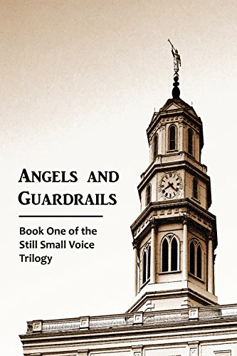 Angels and Guardrails: Book One of the Still Small Voice Trilogy ()