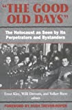The Good Old Days: The Holocaust as Seen by Its Perpetrators and Bystanders, , 1568521332