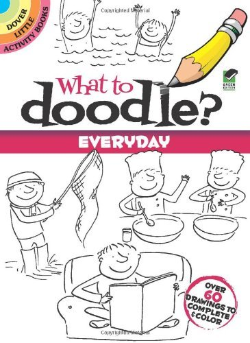 By Rosie Brooks What to Doodle? Everyday (Dover Doodle Books) (Paperback) March 17, 2011