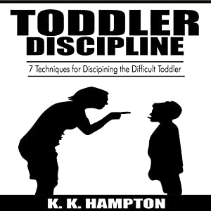 Toddler Discipline: 7 Techniques for Disciplining the Difficult Toddler Audiobook