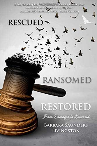 Rescued  Ransomed  Restored: From Damaged To Delivered