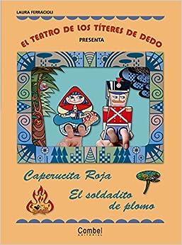 El Teatro De Los Títeres De Dedo Presenta... Caperucita Roja / El Soldadito De Plomo por Laura Ferracioli epub