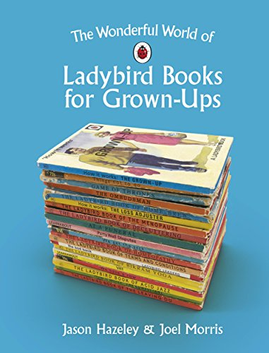 The Wonderful World of Ladybird Books for Grown-Ups (Ladybird Books for Grown Ups)