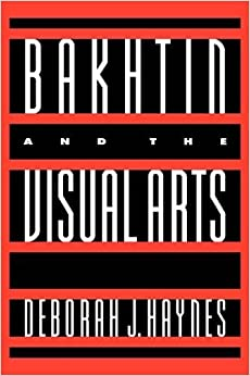 Bakhtin and the Visual Arts (Cambridge Studies in New Art History and Criticism)