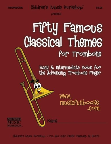 Fifty Famous Classical Themes for Trombone: Easy and Intermediate Solos for the Advancing Trombone Player