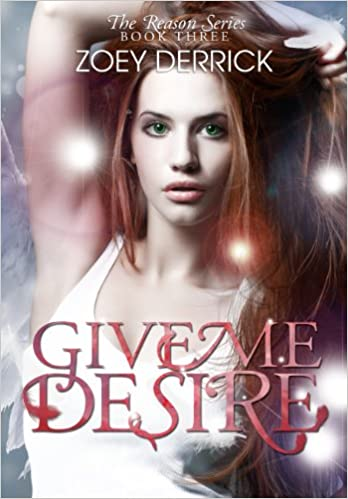 Give Me Desire: Reason Series #3 (The Reason Series)