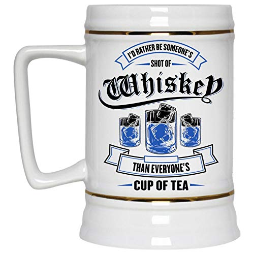 Cool Wine Beer Mug, I'd Rather Be Someone's Shot If Whiskey Than Everyone's Cup Of Tea Beer Stein 22oz, Birthday gift for Beer Lovers (Beer -