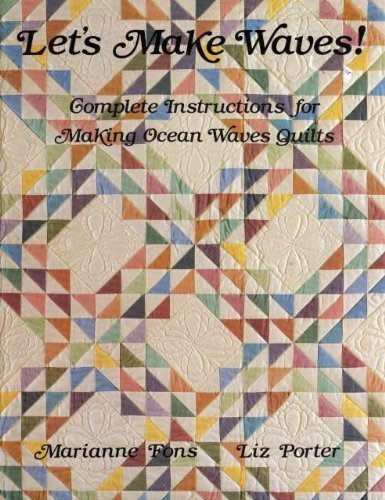 Let's Make Waves: Complete Instructions for Making Ocean Waves Quilts