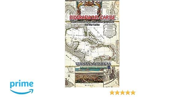 Biografía del Caribe: Visión Histórica de la Importancia Geopolítica del Mar Caribe (Spanish Edition): German Arciniegas: 9781538059241: Amazon.com: Books