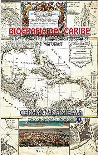 Biografía del Caribe: Visión Histórica de la Importancia Geopolítica del Mar Caribe: Amazon.es: German Arciniegas: Libros