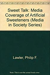 Sweet Talk: Media Coverage of Artificial Sweeteners (Media in Society Series)
