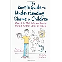 The Simple Guide to Understanding Shame in Children: What It Is and How to Help (Simple Guides)