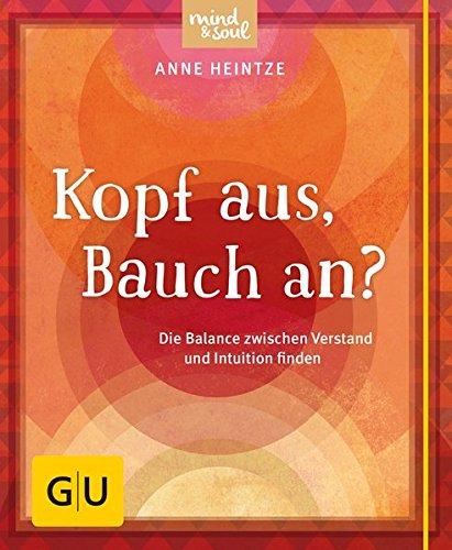 Kopf aus, Bauch an?: Die Balance zwischen Verstand und Intuition finden (GU Mind & Soul Kleiner Coach)