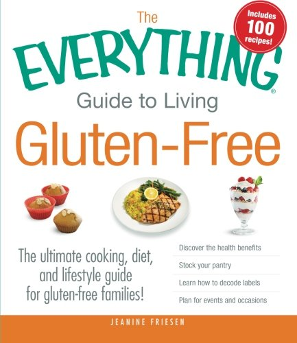 The Everything Guide to Living Gluten-Free: The Ultimate Cooking, Diet, and Lifestyle Guide for Gluten-Free Families! PDF