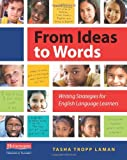 From Ideas to Words: Writing Strategies for English Language Learners, Tasha Tropp Laman, 0325043604