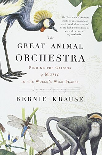 The Great Animal Orchestra: Finding the Origins of Music in the World's Wild Places by Bernie Krause (2013-03-12)