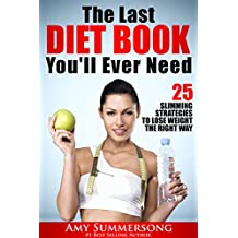 The Last DIET BOOK You'll Ever Need: 25 Slimming Strategies to Lose Weight the Right Way
