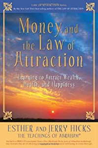 Money, and the Law of Attraction: Learning to Attract Wealth, Health, and Happiness from Hay House