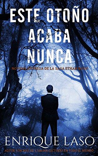 Este Otoño Acaba Nunca: Una nueva novela negra para el agente del FBI (Ethan Bush nº 9) (Spanish Edition)