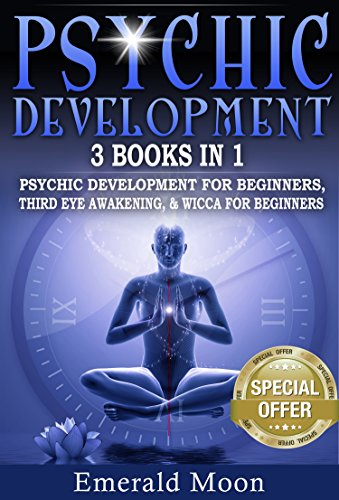 Psychic: 3-in-1 Bundle (Psychic Development for Beginners, Third Eye Awakening & Wicca for Beginners) (Psychic Development Series Book 4)