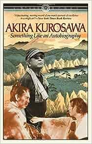 Something Like An Autobiography: Akira Kurosawa