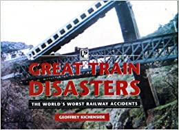 Great Train Disasters: The World's Worst Railway Accidents ...