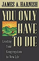 You Only Have To Die: Leading Your Congregation to New Life