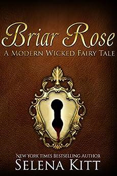 Briar Rose (Modern Wicked Fairy Tales Book 7) by [Kitt, Selena]