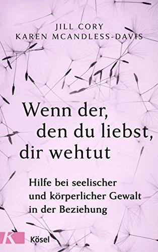 Wenn der, den du liebst, dir wehtut: Hilfe bei seelischer und körperlicher Gewalt in der Beziehung (German Edition)