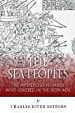 img - for The Sea Peoples: The Mysterious Nomads Who Ushered in the Iron Age by Charles River Editors (2014-08-18) book / textbook / text book