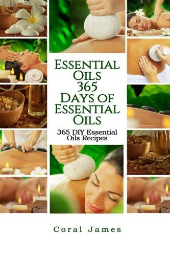 Essential Oils: 365 Days of Essential Oils: Essential Oils: 365 Days of Essential Oil Recipes