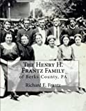 The Henry H. Frantz Family Of Berks County, PA