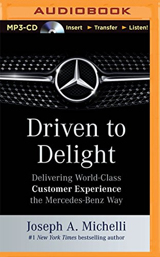Driven to Delight: Delivering World-Class Customer Experience the Mercedes-Benz Way by Brilliance Audio