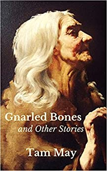 Gnarled Bones and Other Stories by [May, Tam]