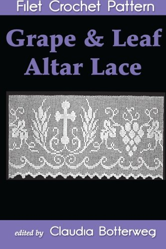 Grape & Leaf Altar Lace Filet Crochet Pattern: Complete Instructions and Chart ()