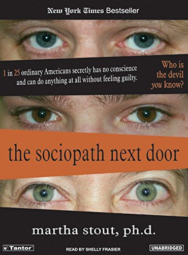 The Sociopath Next Door: The Ruthless Versus the Rest of Us by Martha Stout (2005-06-01)