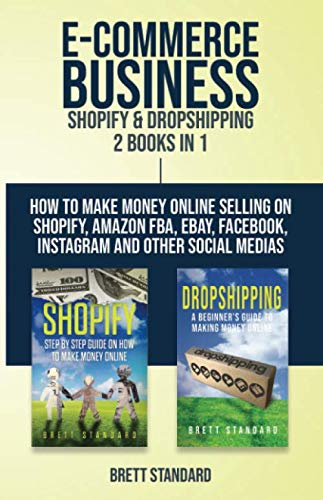 E-Commerce Business - Shopify & Dropshipping: 2 Books in 1: How to Make Money Online Selling on Shopify, Amazon FBA, eBay, Facebook, Instagram and Other Social Medias (Business Models For Dummies)