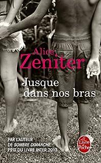 Jusque dans nos bras, Zeniter, Alice