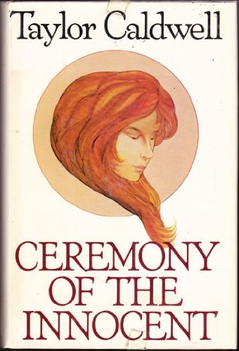 Ceremony Of The Innocent by Taylor Caldwell