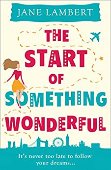 The Start of Something Wonderful: a fantastically feel-good romantic comedy! by [Lambert, Jane]