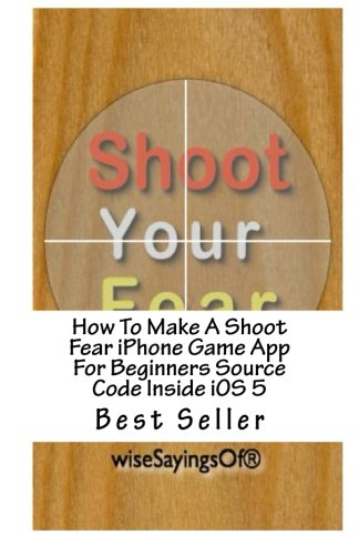 How To Make A Shoot Fear iPhone Game App For Beginners Source Code Inside iOS 5 by CreateSpace Independent Publishing Platform