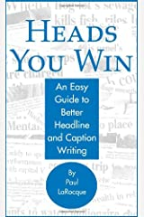Heads You Win!: An Easy Guide to Better Headline and Caption Writing Paperback