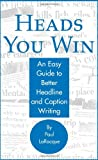 img - for Heads You Win!: An Easy Guide to Better Headline and Caption Writing book / textbook / text book