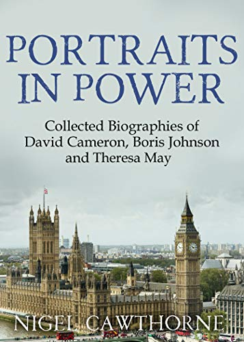 Portraits in Power: The Collected Biographies of David Cameron, Boris Johnson and Theresa May