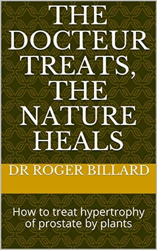 The docteur treats, the nature heals: How to treat  hypertrophy of  prostate by plants (Health by Plants)