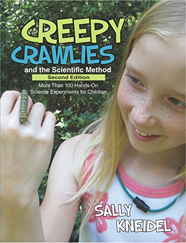 Creepy Crawlies and the Scientific Method: More Than 100 Hands-On Science Experiments for Children (Crawly Spider Creepy)