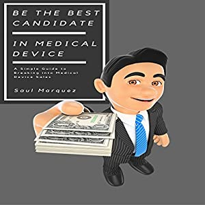 Be the Best Candidate in Medical Device Sales Audiobook