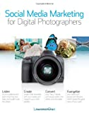 Social Media Marketing for Digital Photographers, Jack Hollingsworth and Lawrence Chan, 111801412X
