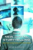 The New Digital Storytelling: Creating Narratives with New Media, Bryan Alexander, 0313387494