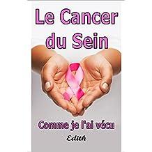 Le Cancer Du Sein: Comme Je l'ai vécu (French Edition)